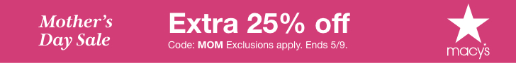 Mother's Day Sale! Extra 25% Off With Code MOM! Shop now at Macys.com! Valid 5/4 through 5/9