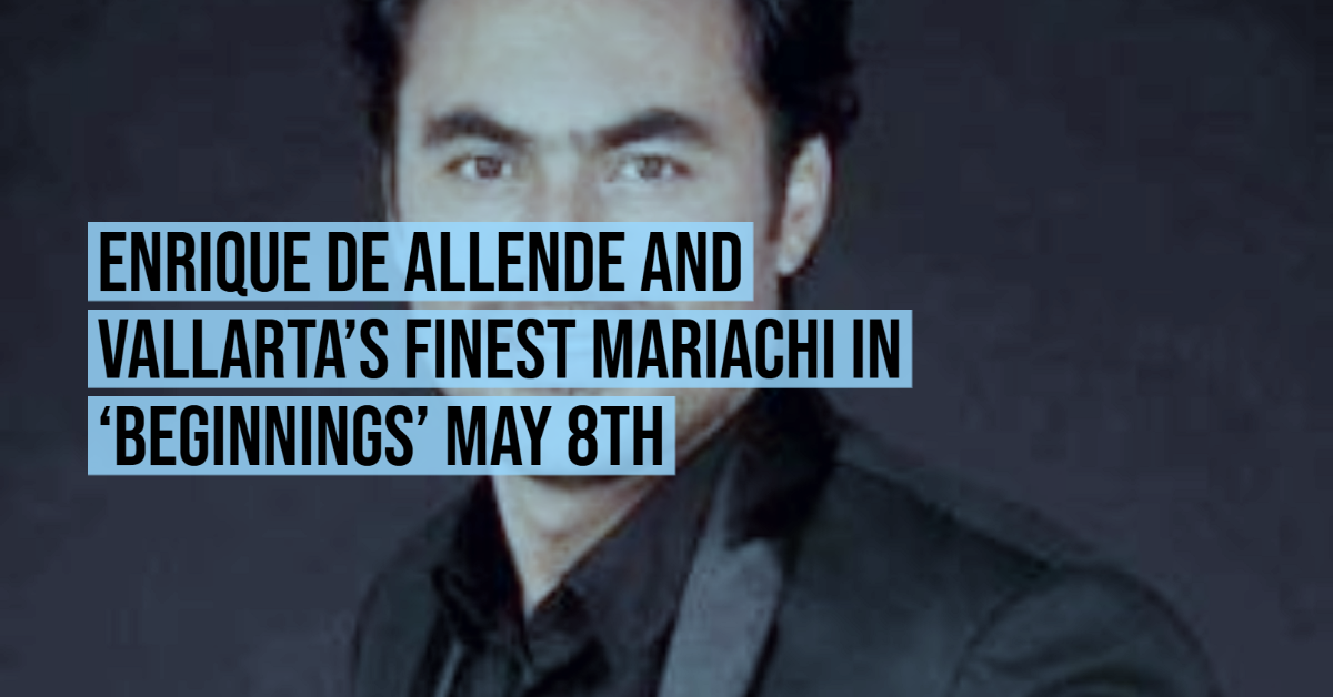 Enrique de Allende and Vallarta's Finest Mariachi in 'Beginnings' May 8th