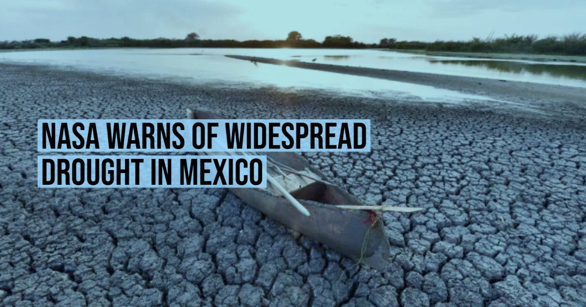 NASA warns of widespread drought in Mexico