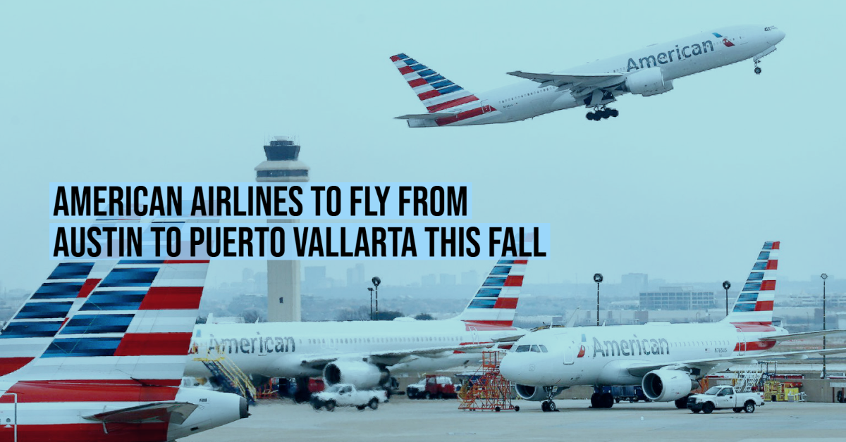 American Airlines to fly from Austin to Puerto Vallarta this fall