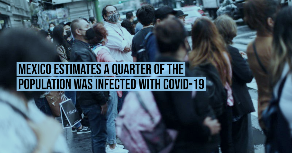 Mexico estimates a quarter of the population was infected with COVID-19