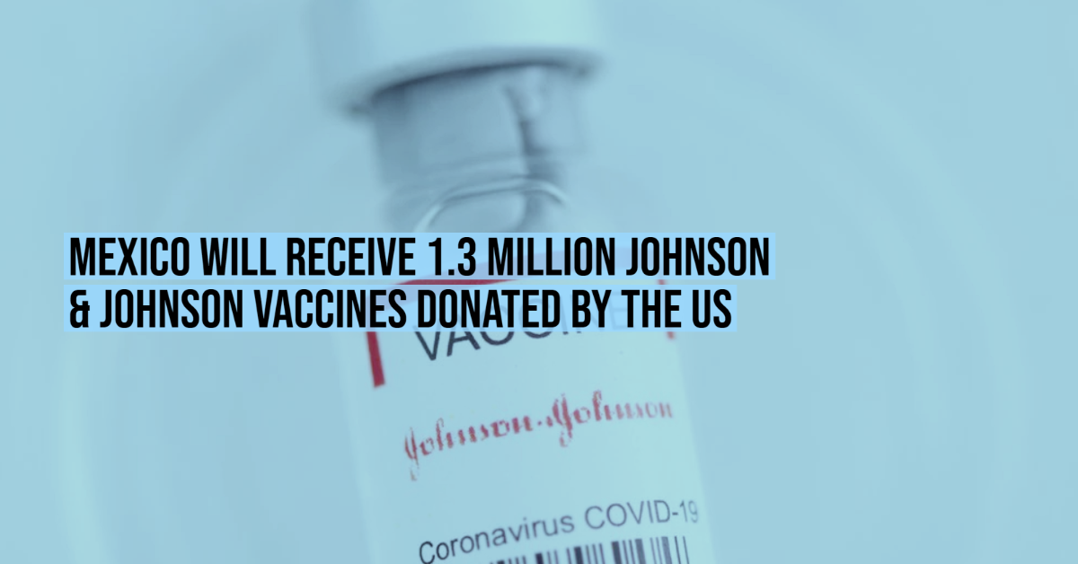 Mexico will receive 1.3 million Johnson & Johnson vaccines donated by the US