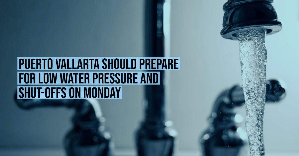Puerto Vallarta should prepare for low water pressure and shut-offs on Monday