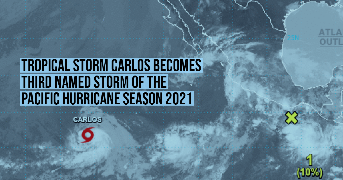 Tropical Storm Carlos becomes third named storm of the Pacific Hurricane Season 2021